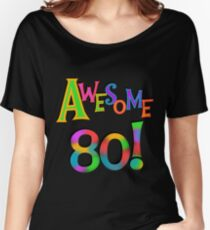 80th Birthday Awesome 80 Women's Relaxed Fit T-Shirt