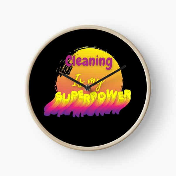 Cleaning is my superpower Clock