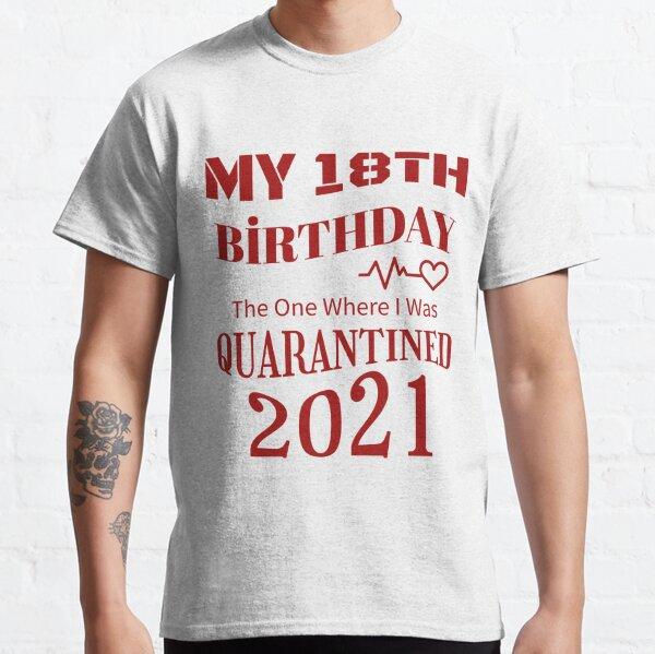 18th birthday gift Quarantine Birthday Shirt 2021 The Year I Turned Eighteen Shirt 18th Friends shirt 18th birthday 18th birthday shirt