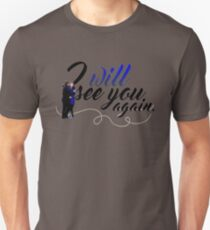 I will see you again. Unisex T-Shirt
