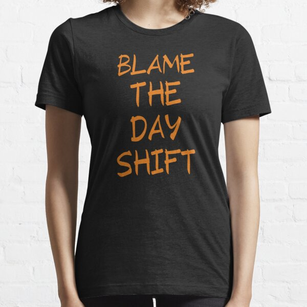 Blame The Day Shift Essential T-Shirt