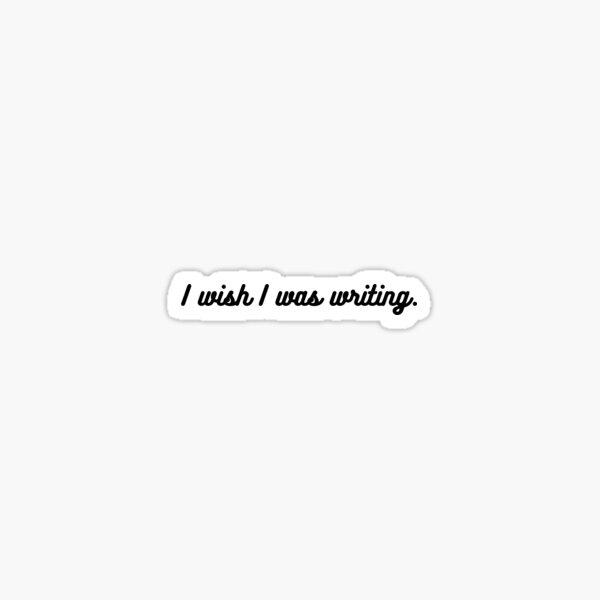 I wish I was writing - Black Sticker