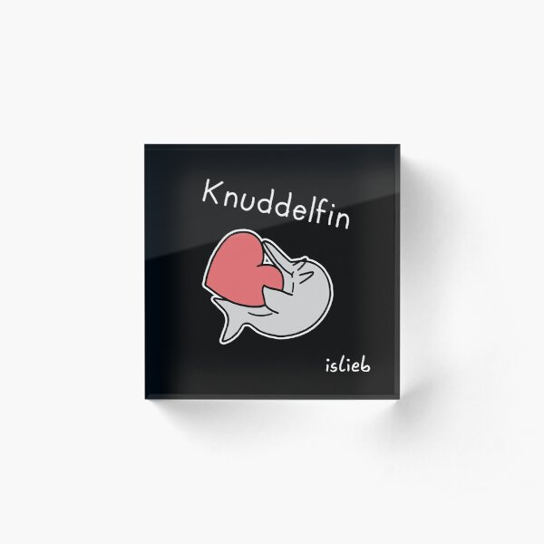 Knuddelfin Acrylblock