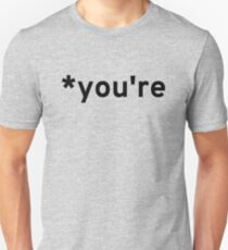 *you're -- because your just not right.  Unisex T-Shirt