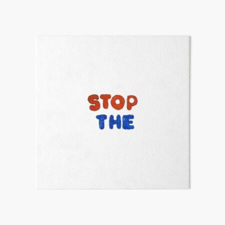 STOP THE Art Board Print
