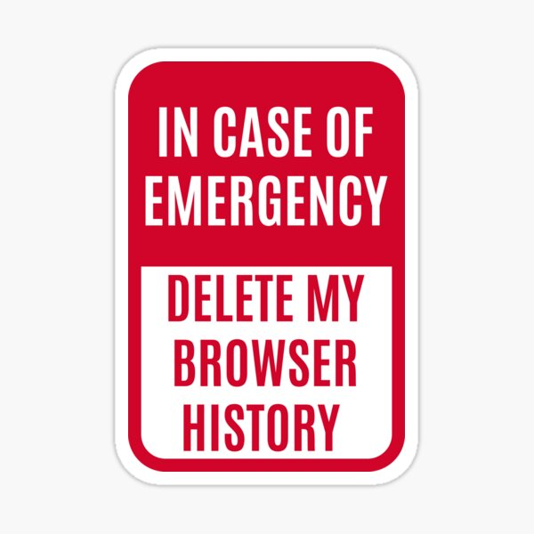 In case of emergency delete my browser history Sticker