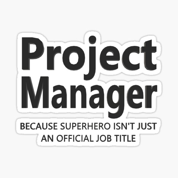 Project Manager, Because Superhero Isn't An Official Job Title   Sticker