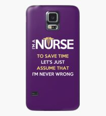 I'm A Nurse. To Save Time Let's Just Assume That I'm Never Wrong Case/Skin for Samsung Galaxy