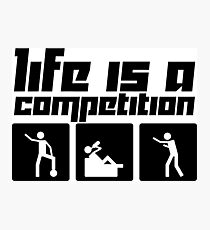 Life is a Competition Photographic Print