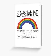 Damn It Feels Good To Be A Gangster Greeting Card
