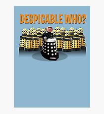 DESPICABLE WHO? Photographic Print