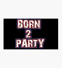Born 2 Party Text Photographic Print