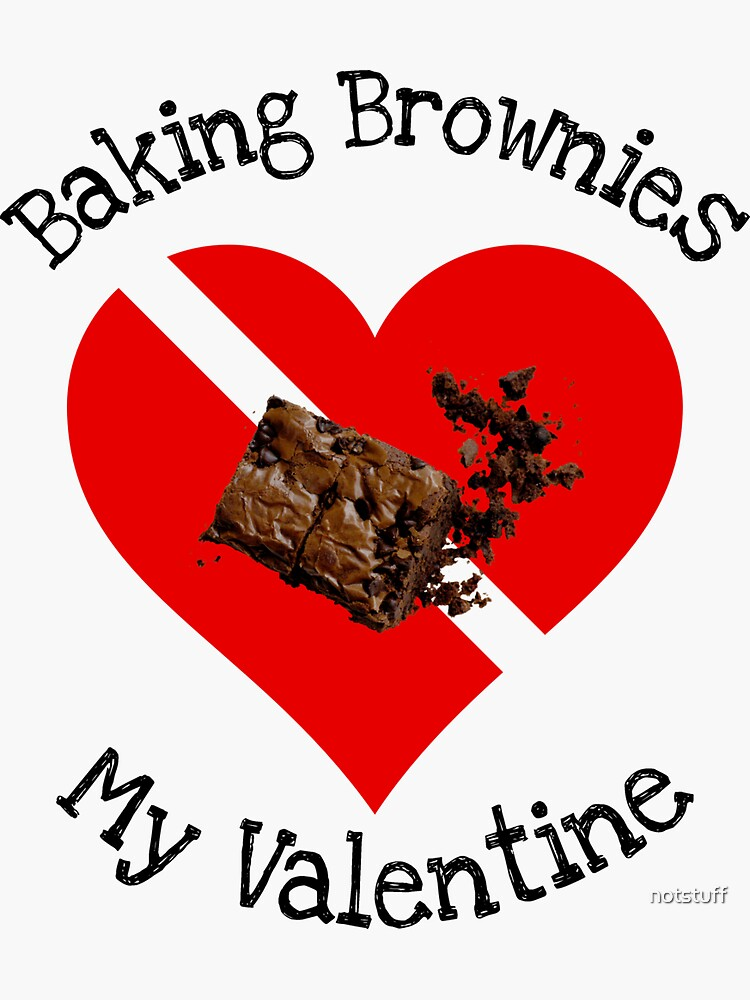 Baking Brownies Is My Valentine Gift by notstuff