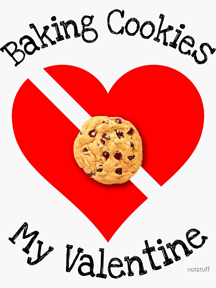 Baking Cookies Is My Valentine Gift by notstuff
