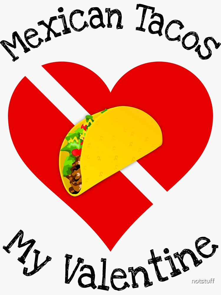 Mexican Tacos Are My Valentine Gift by notstuff