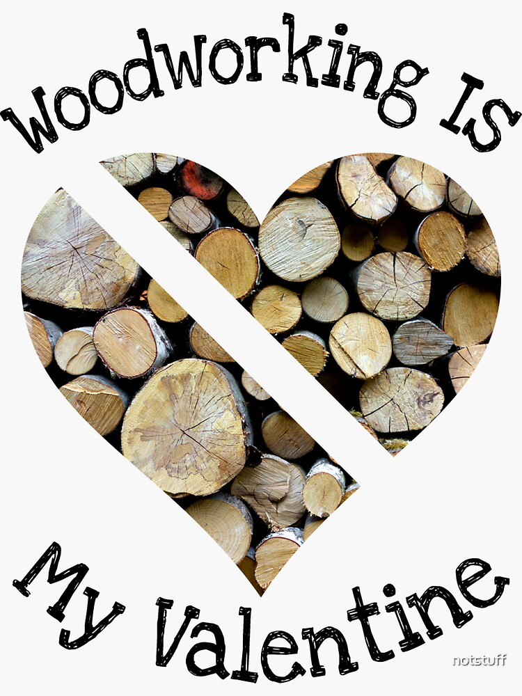 Woodworking Is My Valentine Gift by notstuff