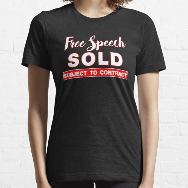 Free Speech Sold Subject To Contract Essential T-Shirt
