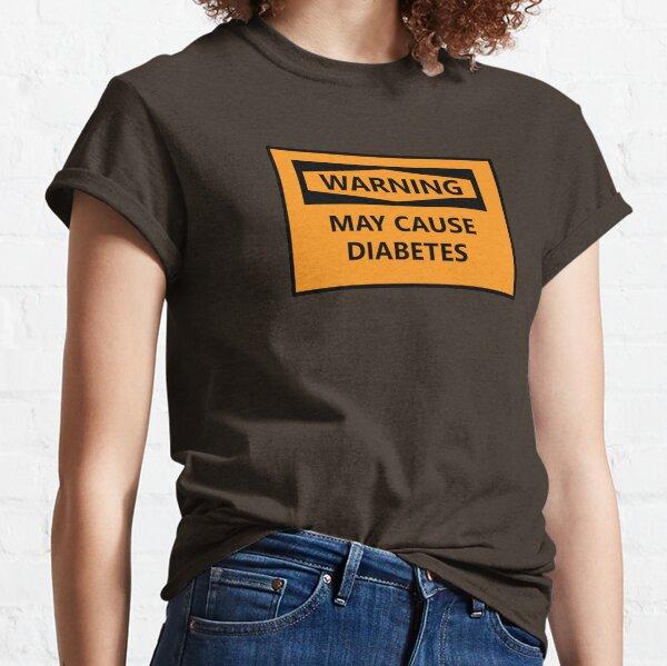 WARNING: May Cause Diabetes Classic T-Shirt