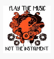Music - Play the music, not the instrument Photographic Print