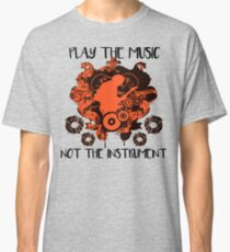 Music - Play the music, not the instrument Classic T-Shirt
