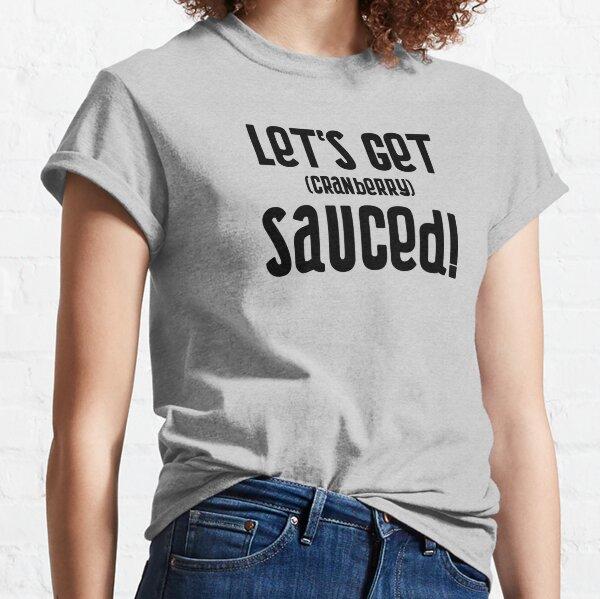 Let's Get Cranberry Sauced! Classic T-Shirt