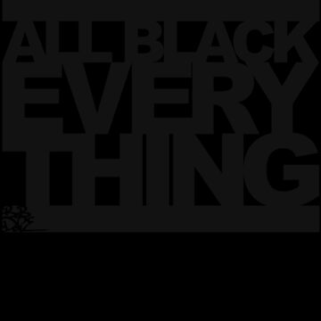 ALL BLACK EVERYTHING by Mistakatt