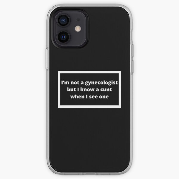 I'm not a gynecologist but I know a cunt when I see one iPhone Soft Case