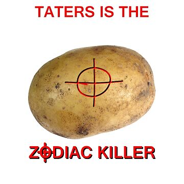 TATERS IS THE ZODIAC KILLER by traintracks