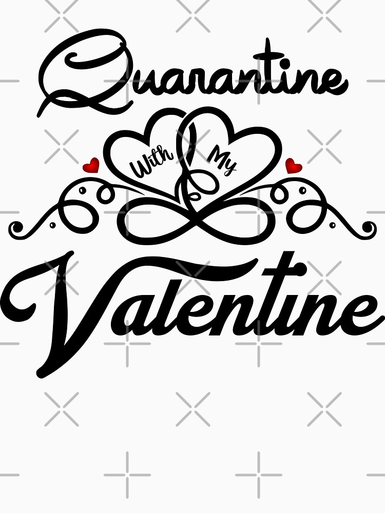 Quarantine with my Valentines day Valentine day (black) by MickyDeeTees