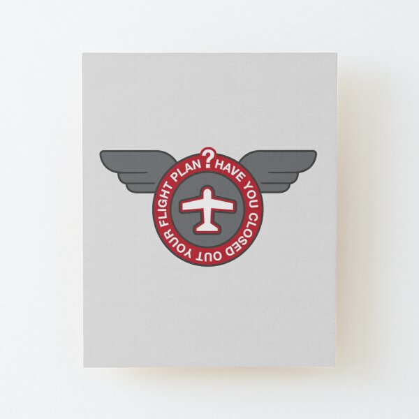 Have You Closed Out Your Flight Plan? Wood Mounted Print