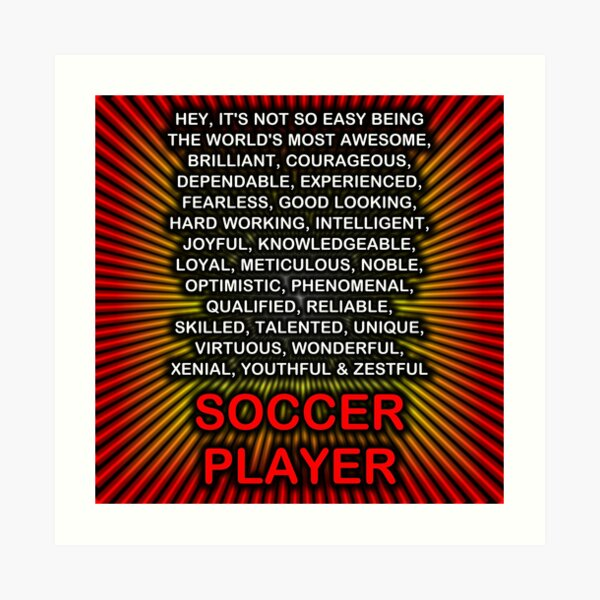 Hey, It's Not So Easy Being ... Soccer Player  Art Print