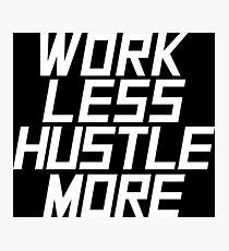 Work Less Hustle More - White Photographic Print