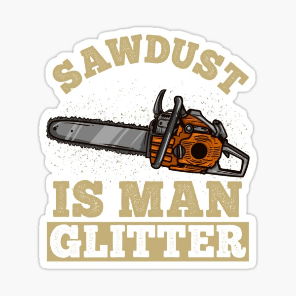 Sawdust Is Man Glitter - Chainsaw Lumberjack Gift Sticker