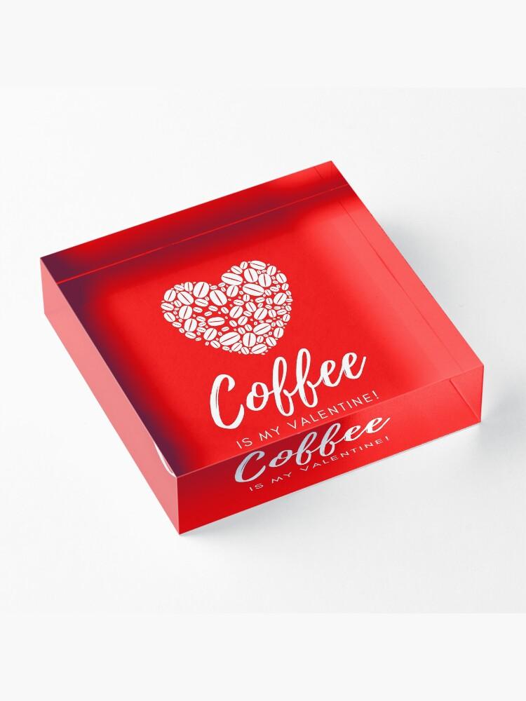 Alternate view of Coffee is My Valentine Acrylic Block