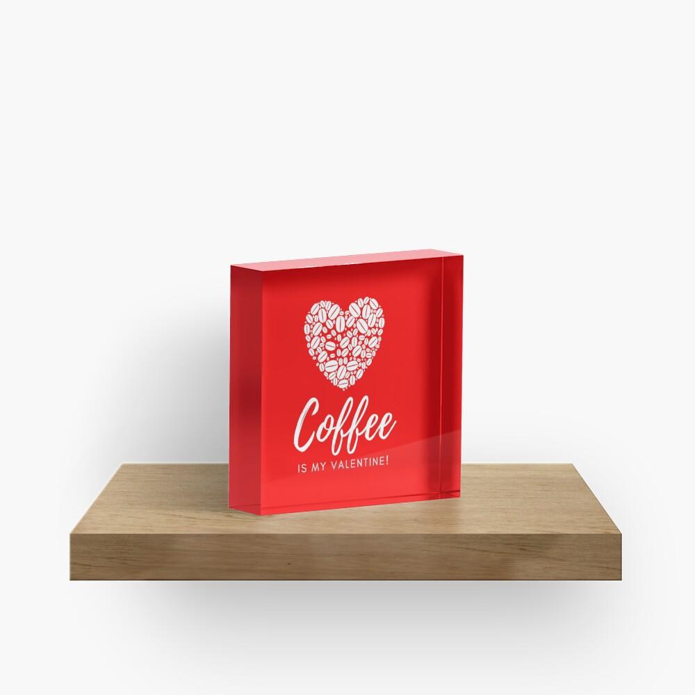 Coffee is My Valentine Acrylic Block