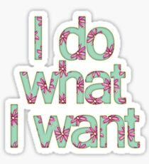 I do what I want Sticker