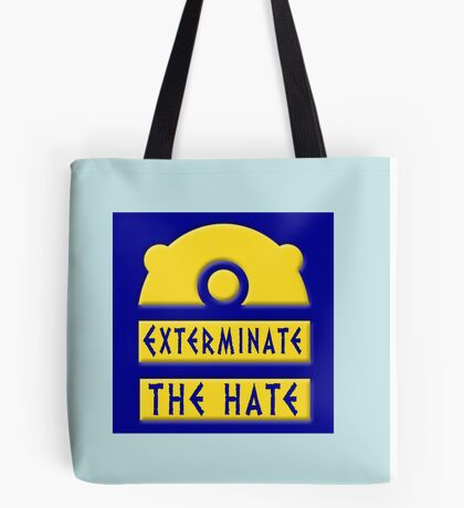 Exterminate the hate! = Rights Tote Bag