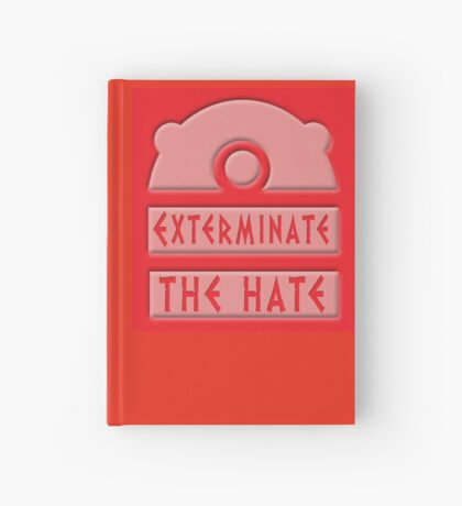 Exterminate the hate! Hardcover Journal