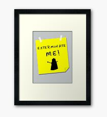 EXTERMINATE ME Framed Print