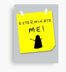 EXTERMINATE ME Canvas Print