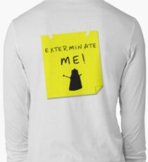 EXTERMINATE ME Long Sleeve T-Shirt