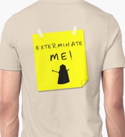 EXTERMINATE ME T-Shirt