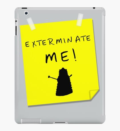EXTERMINATE ME iPad Case/Skin