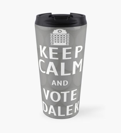 Keep calm and vote Dalek Travel Mug
