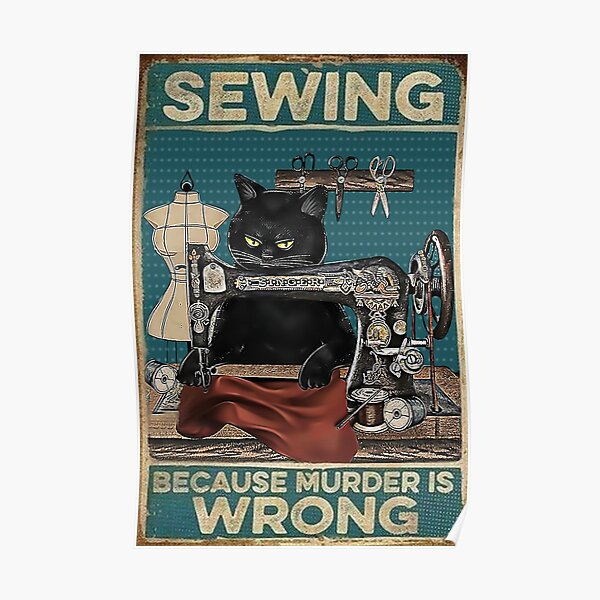 Black Cat Sewing Because Murder Is Wrong Poster