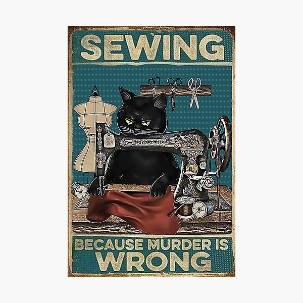 Black Cat Sewing Because Murder Is Wrong Photographic Print