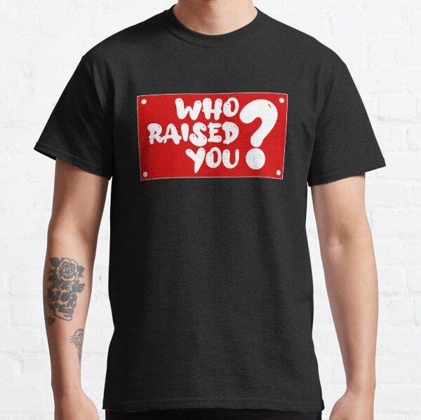 tk kirkland - Who Raised You? Classic T-Shirt