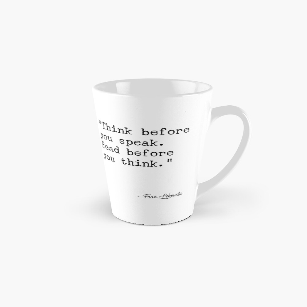 Fran Lebowitz — Think before you speak. Read before you think. Mug
