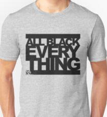 ALL BLACK EVERYTHING Unisex T-Shirt