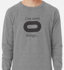 I've seen things... Lightweight Sweatshirt